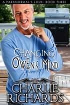 Changing Owen's Mind - Book 3 ebook by Charlie Richards