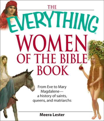 The Everything Women of the Bible Book - From Eve to Mary Magdalene--a history of saints, queens, and matriarchs ebook by Meera Lester