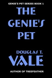 The Genie's Pet (Genie's Pet Book 1) ebook by Douglas T. Vale