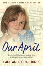 April - A mother and father's heart-breaking story of the daughter they loved and lost ebook by Paul and Coral Jones