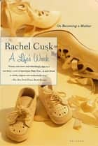 A Life's Work - On Becoming a Mother ebook by Rachel Cusk
