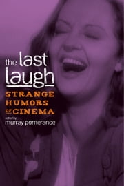 The Last Laugh - Strange Humors of Cinema ebook by Murray Pomerance,Murray Pomerance