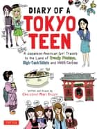 Diary of a Tokyo Teen - A Japanese-American Girl Travels to the Land of Trendy Fashion, High-Tech Toilets and Maid Cafes ebook by Christine Mari Inzer