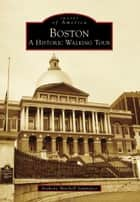 Boston - A Historic Walking Tour eBook by Anthony Mitchell Sammarco