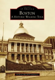 Boston: A Historic Walking Tour ebook by Anthony Mitchell Sammarco