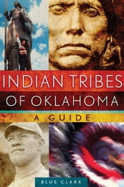 Indian Tribes of Oklahoma - A Guide ebook by Blue Clark