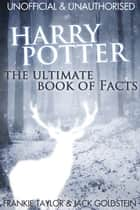 Harry Potter - The Ultimate Book of Facts ebook by Jack Goldstein