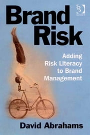 Brand Risk - Adding Risk Literacy to Brand Management ebook by Mr David Abrahams