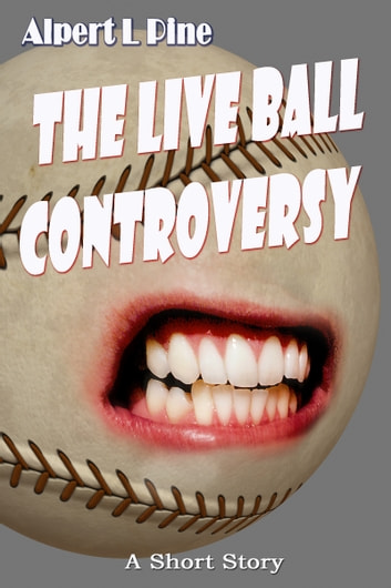 The Live Ball Controversy ebook by Alpert L Pine