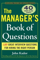 The Manager's Book of Questions: 1001 Great Interview Questions for Hiring the Best Person ebook by Kador, John
