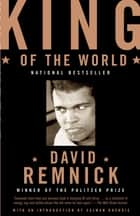King of the World - Muhammed Ali and the Rise of an American Hero eBook by David Remnick