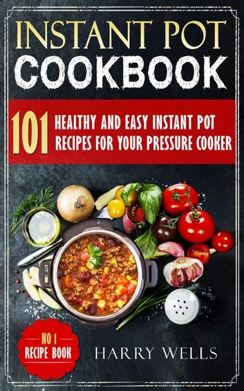 Instant pot cookbook 101 healthy and easy instant pot recipes for instant pot cookbook 101 healthy and easy instant pot recipes for your pressure cooker ebook forumfinder Images