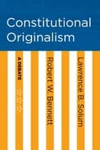 Constitutional Originalism ebook by Robert W. Bennett,Lawrence B. Solum