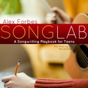 Songlab - A Songwriting Playbook for Teens audiobook by Alex Forbes