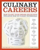 Culinary Careers - How to Get Your Dream Job in Food with Advice from Top Culinary Professionals ebook by Rick Smilow, Anne E. McBride