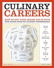 Culinary Careers - How to Get Your Dream Job in Food with Advice from Top Culinary Professionals ebook by Rick Smilow,Anne E. McBride