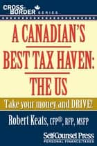 A Canadian's Best Tax Haven: The US ebook by Robert Keats