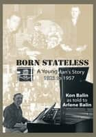 Born Stateless - A Young Man's Story 1923 to 1957 ebook by Kon Balin