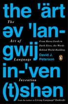 The Art of Language Invention - From Horse-Lords to Dark Elves, the Words Behind World-Building ebook by David J. Peterson