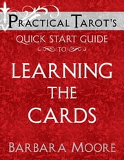 Practical Tarot's Quick Start Guide to Learning the Cards ebook by Barbara Moore