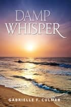 Damp Whisper ebook by Gabrielle  F. Culmer
