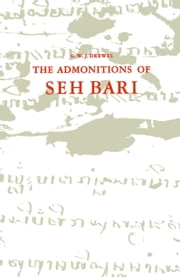 The Admonitions of Seh Bari - A 16th century Javanese Muslim text attributed to the Saint of Bonaṅ ebook by Pangerang Bonan,G.W.J. Drewes