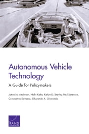 Autonomous Vehicle Technology - A Guide for Policymakers ebook by James M. Anderson,Kalra Nidhi,Karlyn D. Stanley,Paul Sorensen,Constantine Samaras,Oluwatobi A. Oluwatola