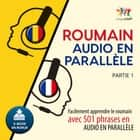 Roumain audio en parallèle - Facilement apprendre le roumain avec 501 phrases en audio en parallèle - Partie 1 audiobook by