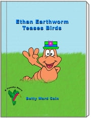 Ethan Earthworm Teases Birds ebook by Betty Ward Cain