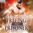 Freeing the Prisoner - A Kindred Tales Novel audiobook by Evangeline Anderson