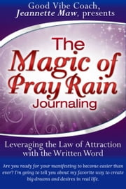 The Magic of Pray Rain Journaling ebook by Jeannette Maw