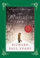The Mistletoe Inn - A Novel ebook by Richard Paul Evans