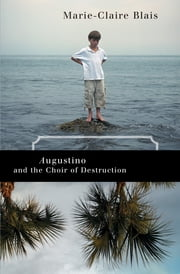 Augustino and Choir of Destruction /epub ebook by Marie-Claire Blais,Nigel Spencer