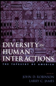 Diversity in Human Interactions: The Tapestry of America ebook by John D. Robinson,Larry C. James
