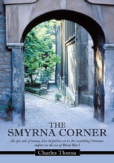 The Smyrna Corner - An epic tale of money, love & politics set in the crumbling Ottoman empire on the eve of World War I ebook by Charles Thoma