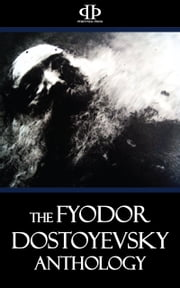 The Fyodor Dostoyevsky Anthology ebook by Fyodor Dostoyevsky