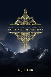 The Last Days Of Planet Earth Vol I: Gods and Monsters ebook by L J Hick
