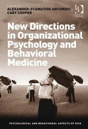 New Directions in Organizational Psychology and Behavioral Medicine ebook by Dr Alexander-Stamatios Antoniou,Prof Sir Cary L Cooper CBE,Professor Ronald J Burke,Prof Sir Cary L Cooper CBE