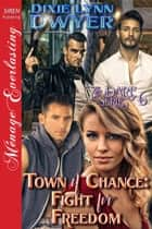 Town of Chance: Fight for Freedom ebook by Dixie Lynn Dwyer
