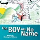 The Boy with No Name ebook by Christopher Williams