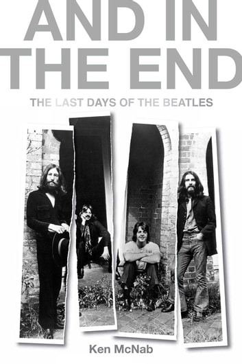 And in the End - The Last Days of The Beatles ebook by Ken McNab