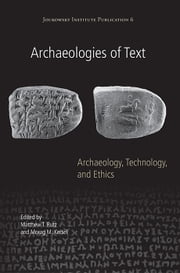 Archaeologies of Text - Archaeology, Technology, and Ethics ebook by Matthew T. Rutz,Morag Kersel