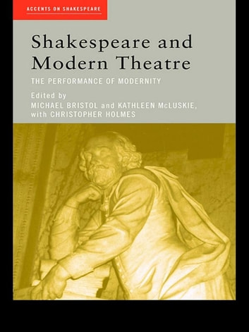 Shakespeare and Modern Theatre - The Performance of Modernity ebook by