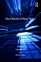 The Church of Mary Tudor ebook by Eamon Duffy, David Loades