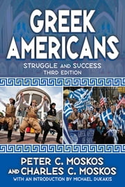 Greek Americans - Struggle and Success ebook by Peter C. Moskos,Charles C. Moskos,Michael Dukakis
