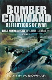 Bomber Command Reflections of War - Battles with the Nachtjagd 30/31 March- September 1944 ebook by Martin Bowman