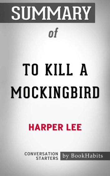 Summary of To Kill a Mockingbird by Harper Lee | Conversation Starters ebook by Book Habits