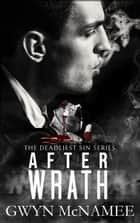 After Wrath - The Deadliest Sin Series, #2 ebook by Gwyn McNamee