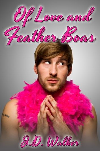 Of Love and Feather Boas ebook by J.D. Walker
