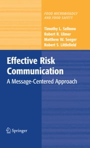 Effective Risk Communication - A Message-Centered Approach ebook by Timothy L. Sellnow,Robert R. Ulmer,Matthew W. Seeger,Robert Littlefield
